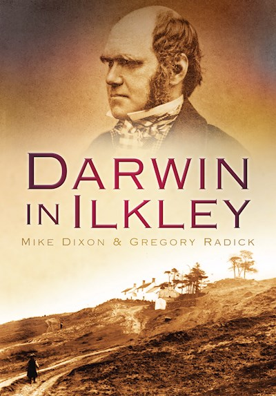 Mike Dixon & Greg Radick, Darwin in Ilkley 2009. Front Cover