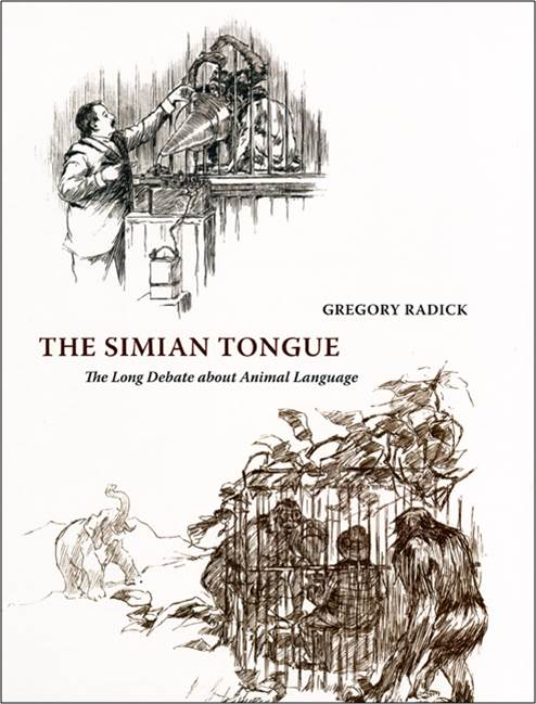 Greg Radick, The Simian Tongue: The Long Debate about Animal Language. Chicago and London: University of Chicago Press 2010